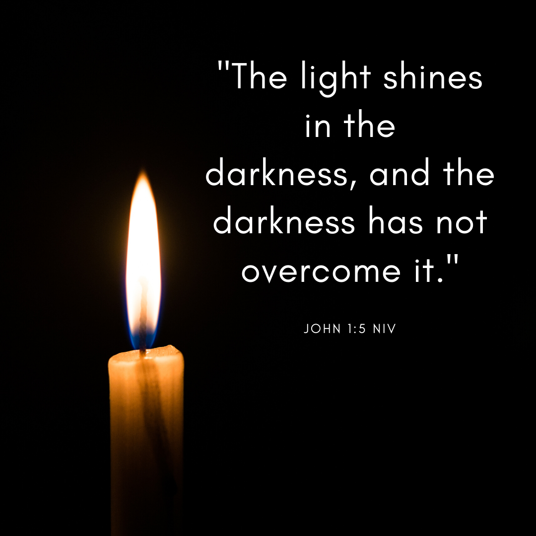 _The light shines in the darkness, and the darkness has not overcome it._